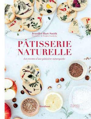 Pâtisserie naturelle : les recettes d'une pâtissière naturopathe