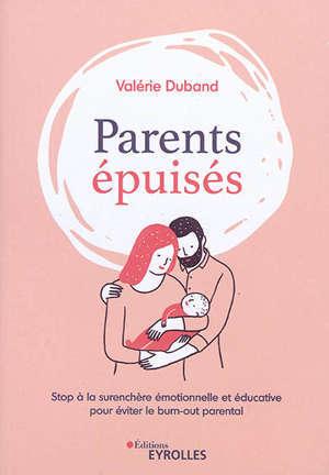 Parents épuisés : stop à la surenchère émotionnelle et éducative pour éviter le burn-out parental