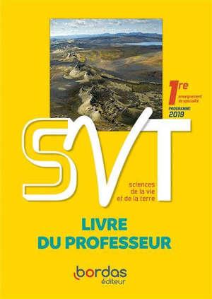 SVT, Sciences de la vie et de la Terre 1re, enseignement de spécialité : programme 2019 : livre du professeur