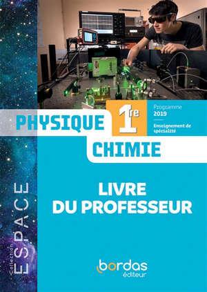 Physique chimie 1re, enseignement de spécialité : programme 2019 : livre du professeur