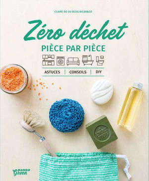 Zéro déchet : pièce par pièce : astuces, conseils, DIY