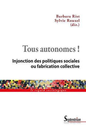 Tous autonomes ! : injonction des politiques sociales ou fabrication collective