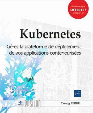 Kubernetes : gérez la plateforme de déploiement de vos applications conteneurisées