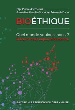 Bioéthique : quel monde voulons-nous ? : discerner des enjeux d'humanité