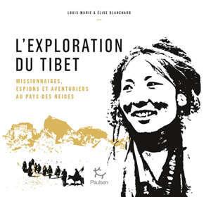 L'exploration du Tibet : missionnaires, espions et aventuriers au pays des neiges