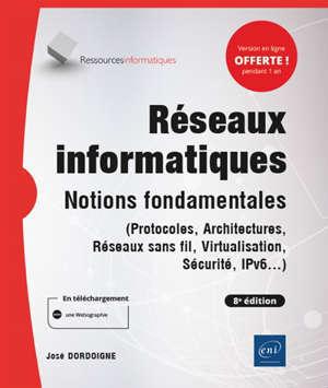 Réseaux informatiques : notions fondamentales (protocoles, architectures, réseaux sans fil, virtualisation, sécurité, IP v6...)