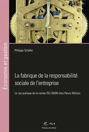 La fabrique de la responsabilité sociale de l'entreprise : le cas pratique de la norme ISO 26000 chez Fleury Michon