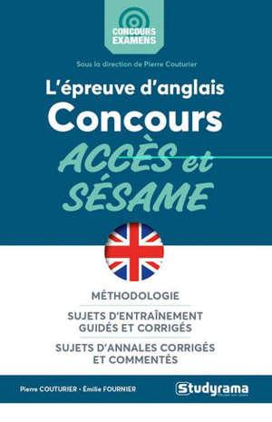 L'épreuve d'anglais : concours Accès et Sésame : méthodologie, sujets d'entraînement guidés et corrigés, sujets d'annales corrigés et commentés