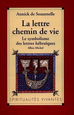La Lettre, chemin de vie : le symbolisme des lettres hébraïques
