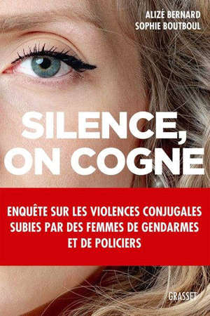 Silence, on cogne : enquête sur les violences conjugales subies par des femmes de gendarmes et de policiers