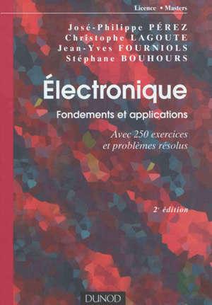Electronique : fondements et applications : avec 250 exercices et problèmes résolus, licence, masters
