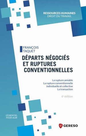 Départs négociés et ruptures conventionnelles : la rupture amiable, la rupture conventionnelle, la transaction