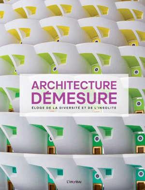 Architecture démesure : éloge de la diversité et de l'insolite