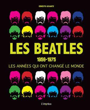 Les Beatles : 1962-1975 : les années qui ont changé le monde