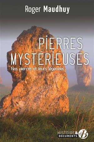 Pierres mystérieuses : nos pierres et leurs légendes