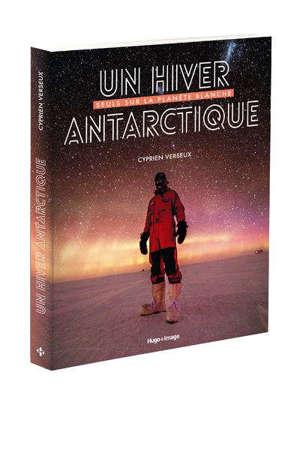 Un hiver antarctique : seuls sur la planète blanche