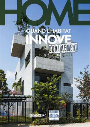 Home : quand l'habitat innove. Volume 3, Durablement