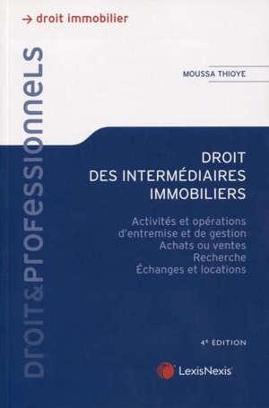 Droit des intermédiaires immobiliers : activités et opérations d'entremise et de gestion, achats ou ventes, recherches, échanges et locations