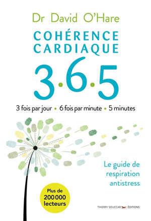 Cohérence cardiaque 365 : 3 fois par jour, 6 fois par minute, 5 minutes : le guide de respiration antistress