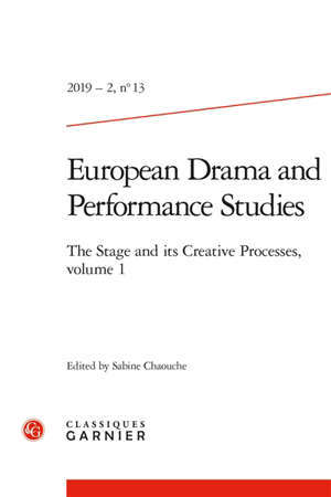 European drama and performance studies. n° 13, The stage and its creative processes (1)
