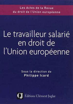Le travailleur salarié en droit de l'Union européenne : colloque du 8 novembre 2018, Credespo Université de Bourgogne Franche-Comté, la Maison de l'Europe Bourgogne Franche-Comté