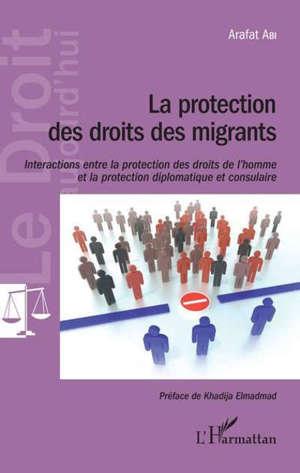 La protection des droits des migrants : interactions entre la protection des droits de l'homme et la protection diplomatique et consulaire