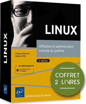 Linux : utilisation et administration avancée du système : coffret 2 livres