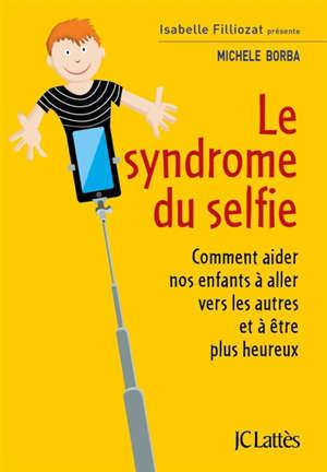 Le syndrome du selfie : comment aider nos enfants à aller vers les autres et à être plus heureux