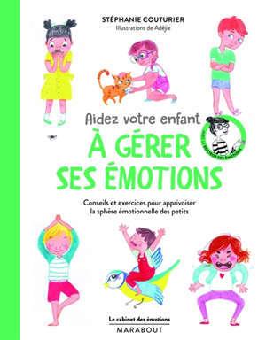 Aidez votre enfant à gérer ses émotions : conseils et exercices pour apprivoiser la sphère émotionnelle des petits
