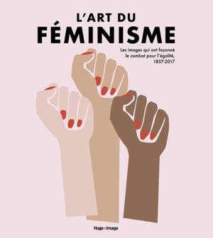 L'art du féminisme : les images qui ont façonné le combat pour l'égalité, 1857-2017