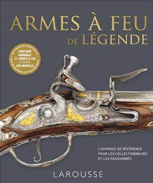 Armes à feu de légende : l'ouvrage de référence pour les collectionneurs et les passionnés
