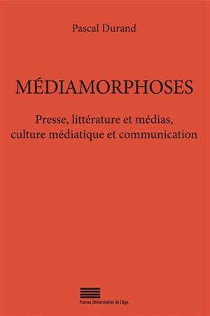 Médiamorphoses : presse, littérature et médias, culture médiatique et communication