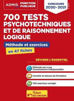 700 tests psychotechniques et de raisonnement logique : méthode et exercices en 47 fiches : concours 2020-2021