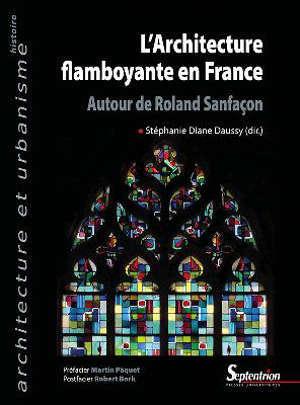 L'architecture flamboyante en France : autour de Roland Sanfaçon