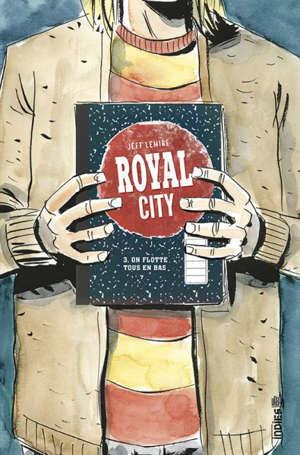 Royal City. Volume 3, On flotte tous en bas