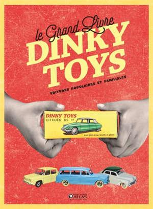 Le grand livre Dinky Toys : voitures populaires et familiales