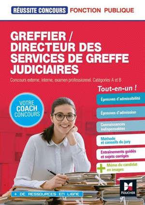 Greffier, directeur des services de greffe judiciaires : concours externe, interne, examen professionnel, catégories A et B : tout-en-un !