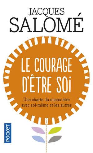 Le courage d'être soi : une charte du mieux-être avec soi-même et les autres
