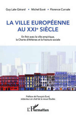 La ville européenne au XXIe siècle : en finir avec la ville empirique, la Charte d'Athènes et la fracture sociale