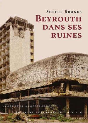 Beyrouth dans ses ruines