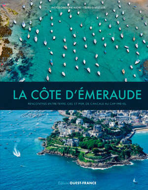 La côte d'Emeraude : rencontres entre terre, ciel et mer, de Cancale au cap Fréhel