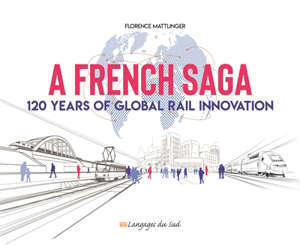 A French saga : 120 years of global rail innovation