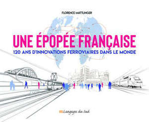 Une épopée française : 120 ans d'innovations ferroviaires dans le monde