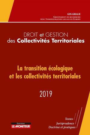 La transition écologique et les collectivités territoriales : 2019 : textes, jurisprudence, doctrine et pratiques
