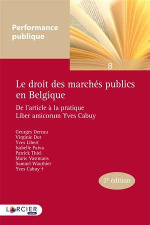 Le nouveau droit des marchés publics en Belgique : de l'article à la pratique : liber amicorum Yves Cabuy