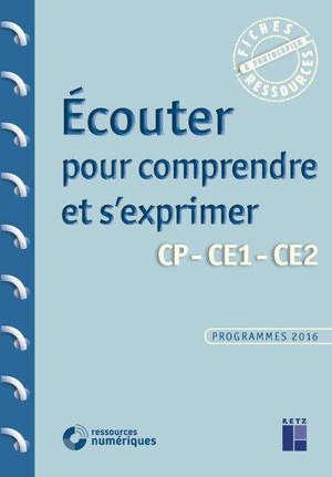 Ecouter pour comprendre et s'exprimer : CP, CE1, CE2 : programmes 2016