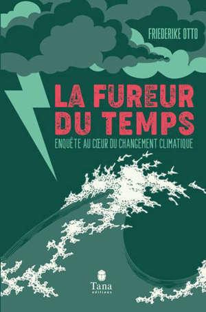 La fureur du temps : enquête au coeur du changement climatique