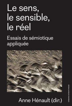 Le sens, le sensible, le réel : essais de sémiotique appliquée