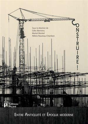 Construire ! : entre Antiquité et époque contemporaine : actes du 3e congrès francophone d'histoire de la construction, Nantes, 21-23 juin 2017