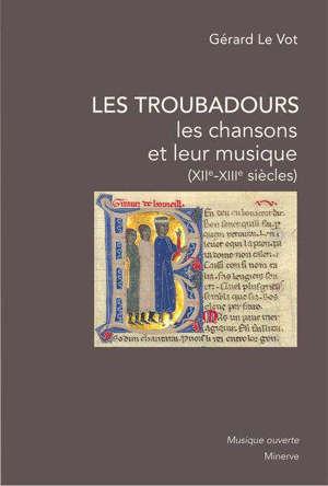 Les troubadours : les chansons et leur musique (XIIe-XIIIe siècles)